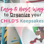 Easy & Best Way to Organize your child's keepsakes text over artworks and memories