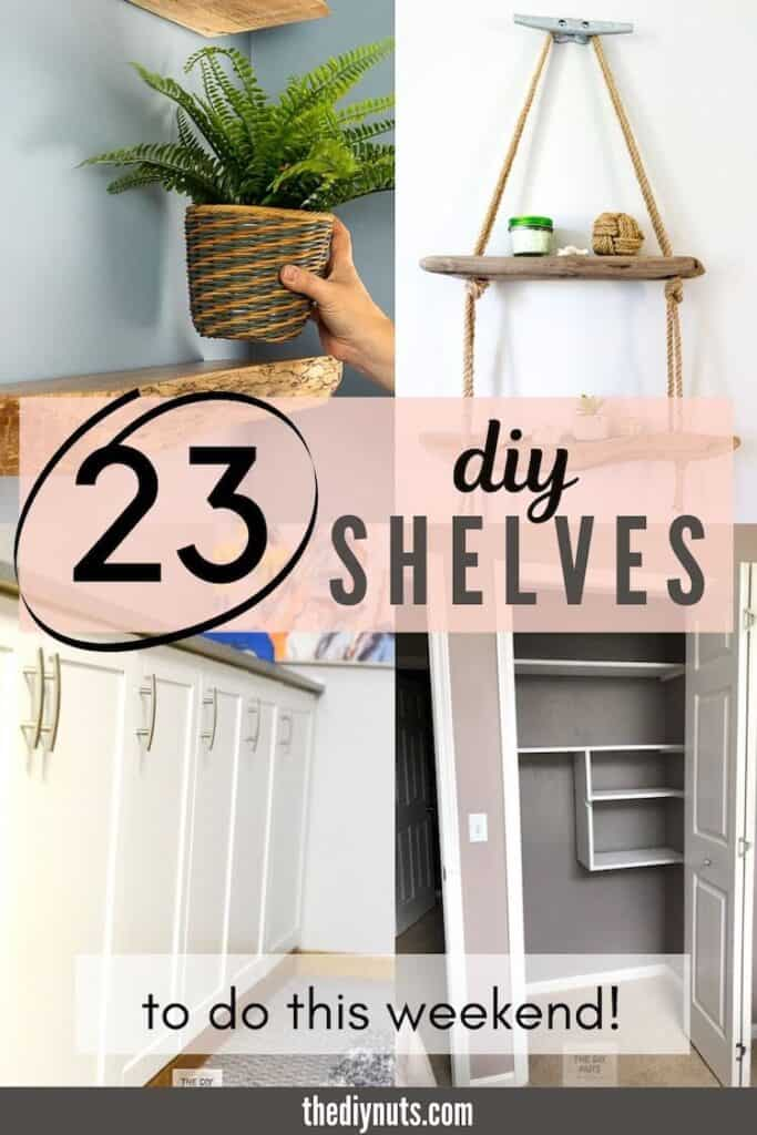 23 DIY Shelves with 4 different shelving ideas